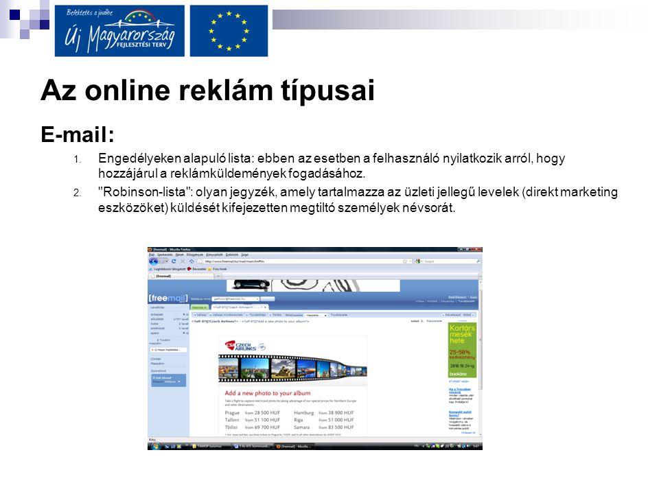 Az online reklám típusai E-mail: 1. Engedélyeken alapuló lista: ebben az esetben a felhasználó nyilatkozik arról, hogy hozzájárul a reklámküldemények