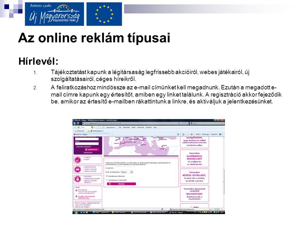 Az online reklám típusai Hírlevél: 1. Tájékoztatást kapunk a légitársaság legfrissebb akcióiról, webes játékairól, új szolgáltatásairól, céges híreikr