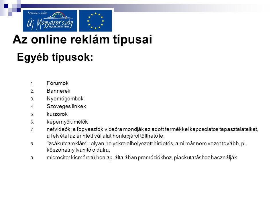 Az online reklám típusai Egyéb típusok: 1. Fórumok 2. Bannerek 3. Nyomógombok 4. Szöveges linkek 5. kurzorok 6. képernyőkímélők 7. netvideók: a fogyas