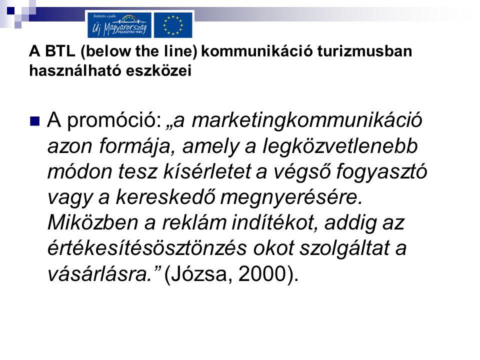 """A BTL (below the line) kommunikáció turizmusban használható eszközei  A promóció: """"a marketingkommunikáció azon formája, amely a legközvetlenebb módo"""