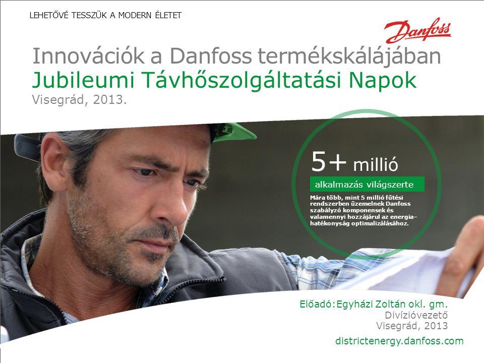 Bizalmas/A Danfoss távhő ellátás tulajdonaDanfoss távhő ellátás részlegDátum | 1| 1 districtenergy.danfoss.com 5+ millió alkalmazás világszerte Mára t