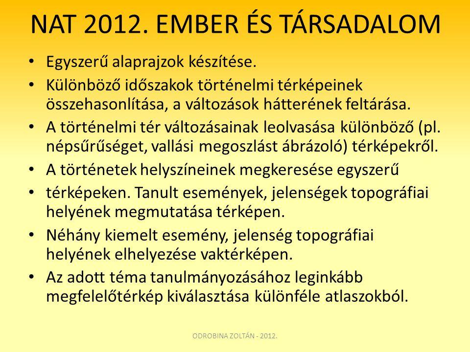 NAT 2012. EMBER ÉS TÁRSADALOM • Egyszerű alaprajzok készítése. • Különböző időszakok történelmi térképeinek összehasonlítása, a változások hátterének