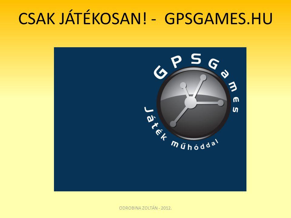 CSAK JÁTÉKOSAN! - GPSGAMES.HU ODROBINA ZOLTÁN - 2012.