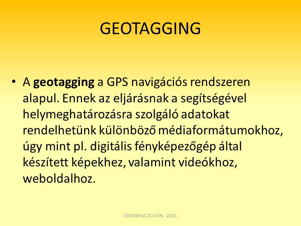 GEOTAGGING • A geotagging a GPS navigációs rendszeren alapul. Ennek az eljárásnak a segítségével helymeghatározásra szolgáló adatokat rendelhetünk kül