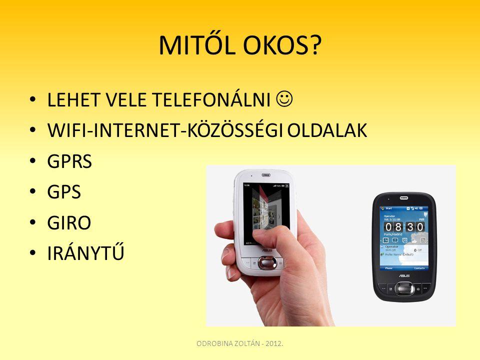 MITŐL OKOS? • LEHET VELE TELEFONÁLNI  • WIFI-INTERNET-KÖZÖSSÉGI OLDALAK • GPRS • GPS • GIRO • IRÁNYTŰ ODROBINA ZOLTÁN - 2012.