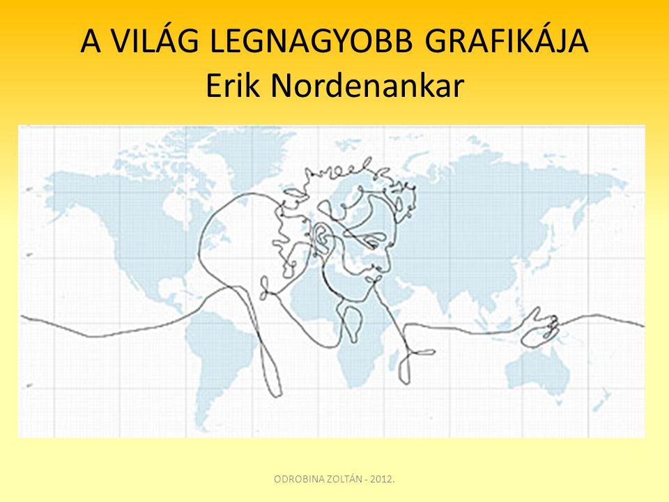 A VILÁG LEGNAGYOBB GRAFIKÁJA Erik Nordenankar ODROBINA ZOLTÁN - 2012.