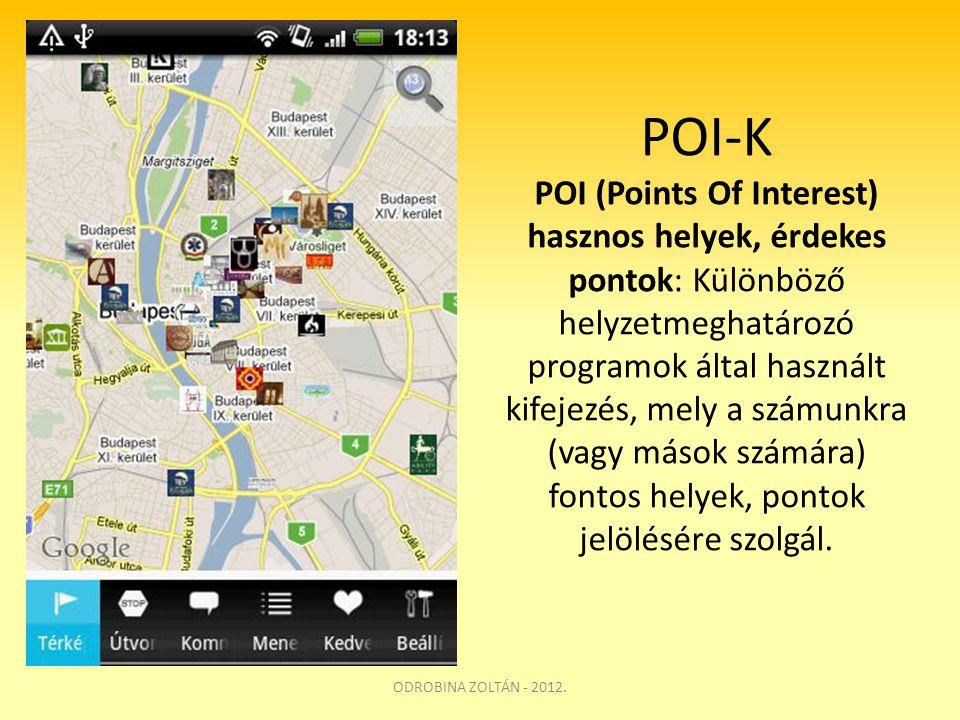 POI-K POI (Points Of Interest) hasznos helyek, érdekes pontok: Különböző helyzetmeghatározó programok által használt kifejezés, mely a számunkra (vagy
