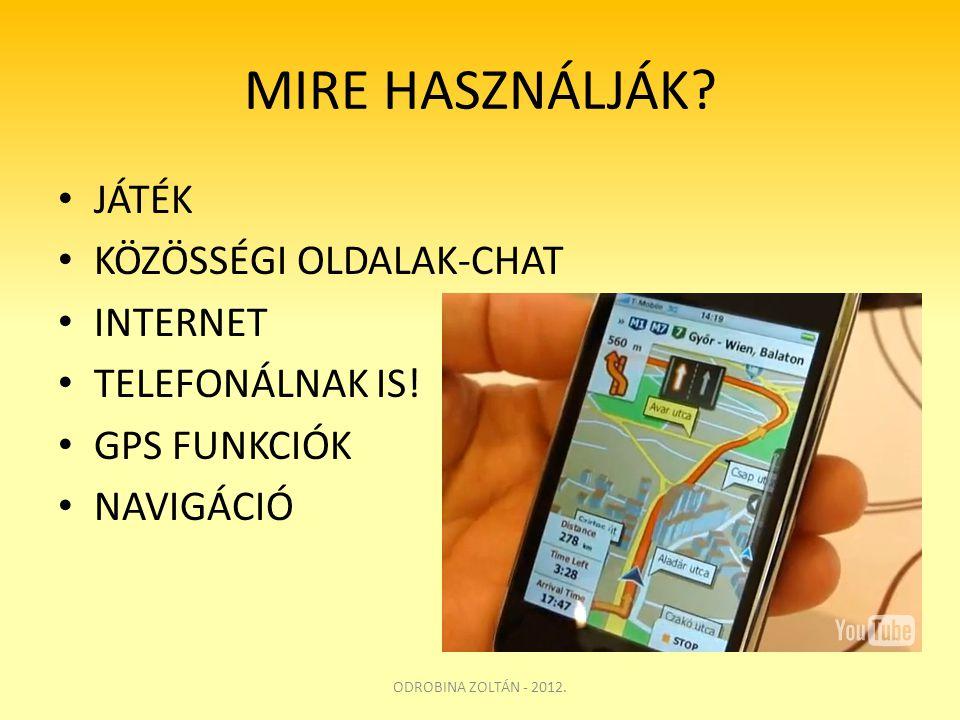 MIRE HASZNÁLJÁK? • JÁTÉK • KÖZÖSSÉGI OLDALAK-CHAT • INTERNET • TELEFONÁLNAK IS! • GPS FUNKCIÓK • NAVIGÁCIÓ ODROBINA ZOLTÁN - 2012.