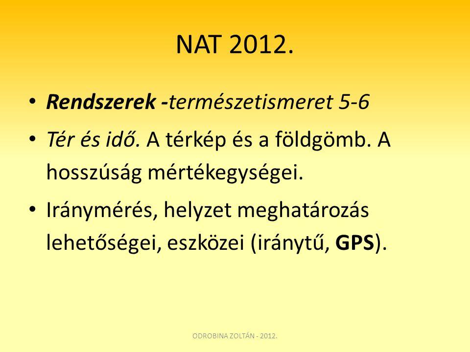 NAT 2012. • Rendszerek -természetismeret 5-6 • Tér és idő. A térkép és a földgömb. A hosszúság mértékegységei. • Iránymérés, helyzet meghatározás lehe