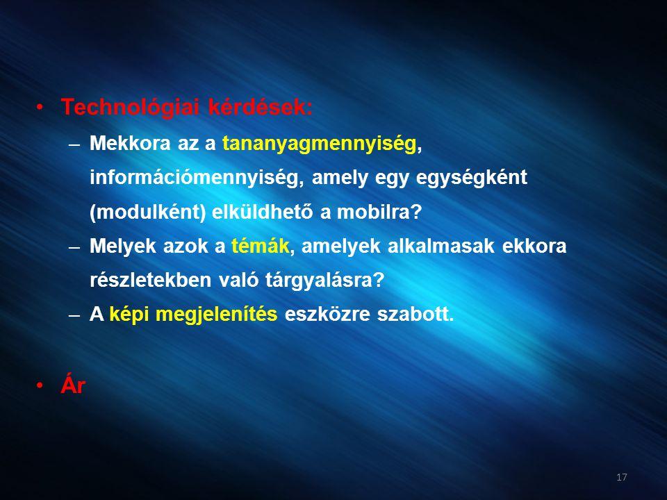 •Technológiai kérdések: –Mekkora az a tananyagmennyiség, információmennyiség, amely egy egységként (modulként) elküldhető a mobilra? –Melyek azok a té