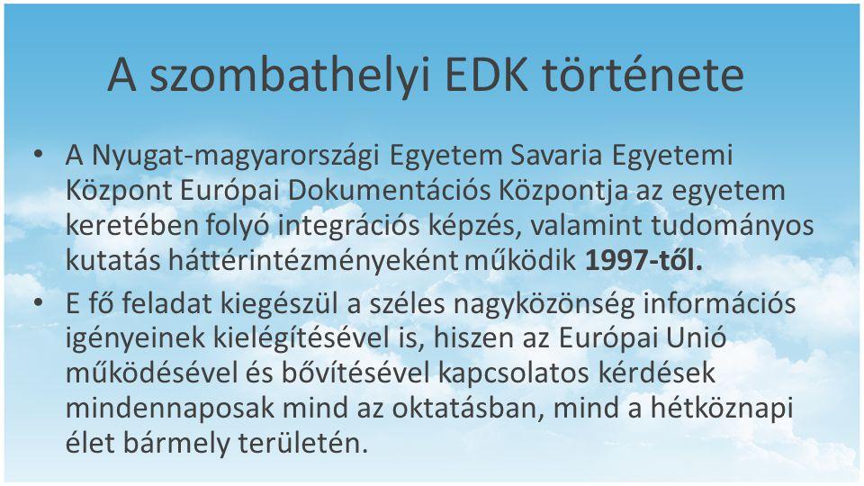 A szombathelyi EDK története • A Nyugat-magyarországi Egyetem Savaria Egyetemi Központ Európai Dokumentációs Központja az egyetem keretében folyó integrációs képzés, valamint tudományos kutatás háttérintézményeként működik 1997-től.