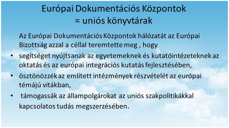 Európai Dokumentációs Központok = uniós könyvtárak Az Európai Dokumentációs Központok hálózatát az Európai Bizottság azzal a céllal teremtette meg, ho