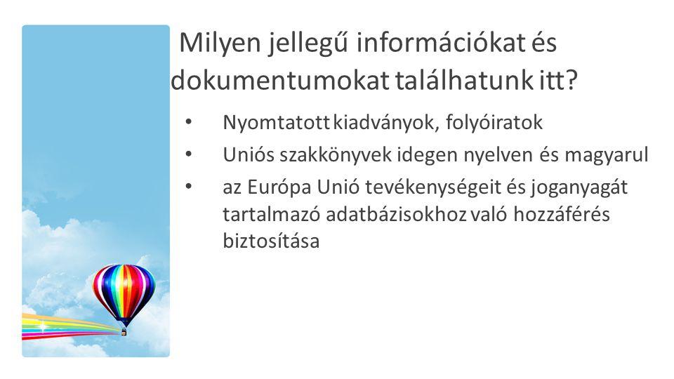 Milyen jellegű információkat és dokumentumokat találhatunk itt? • Nyomtatott kiadványok, folyóiratok • Uniós szakkönyvek idegen nyelven és magyarul •