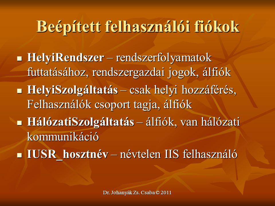 Dr. Johanyák Zs. Csaba © 2011 Beépített felhasználói fiókok  HelyiRendszer – rendszerfolyamatok futtatásához, rendszergazdai jogok, álfiók  HelyiSzo