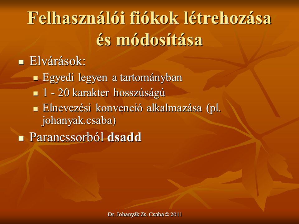 Dr. Johanyák Zs. Csaba © 2011 Felhasználói fiókok létrehozása és módosítása  Elvárások:  Egyedi legyen a tartományban  1 - 20 karakter hosszúságú 