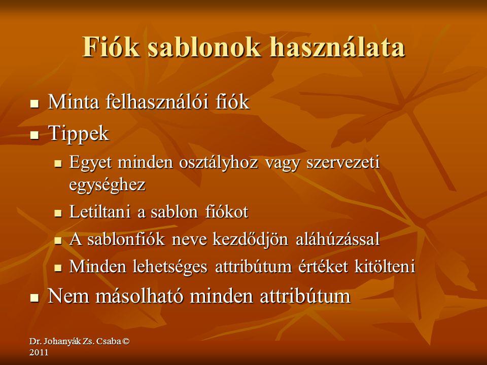 Dr. Johanyák Zs. Csaba © 2011 Fiók sablonok használata  Minta felhasználói fiók  Tippek  Egyet minden osztályhoz vagy szervezeti egységhez  Letilt
