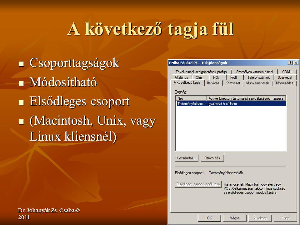 Dr. Johanyák Zs. Csaba © 2011 A következő tagja fül  Csoporttagságok  Módosítható  Elsődleges csoport  (Macintosh, Unix, vagy Linux kliensnél)