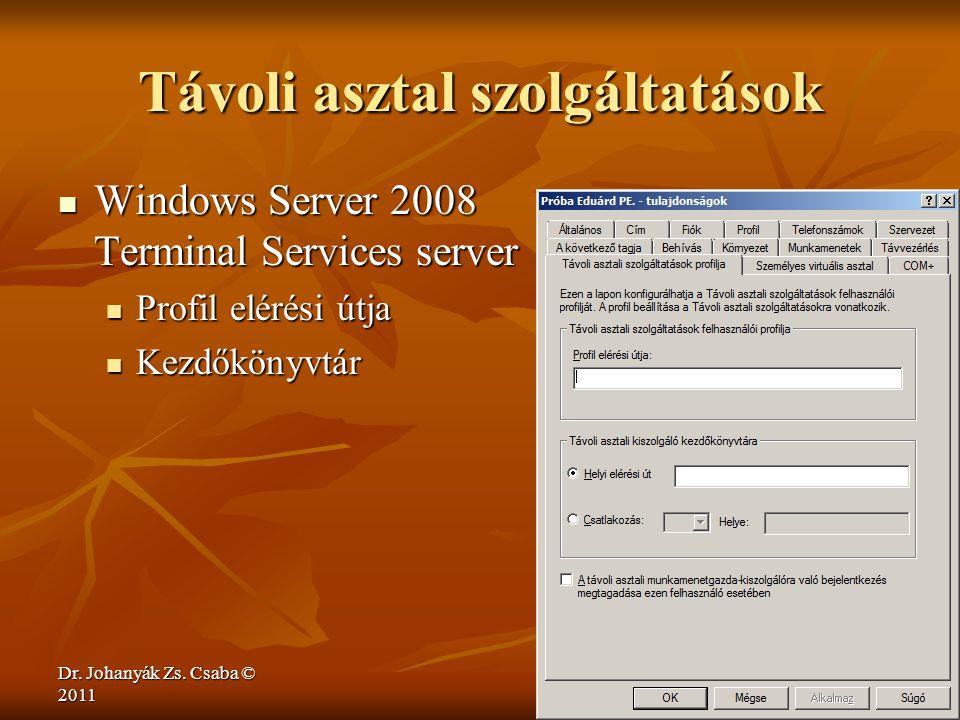 Dr. Johanyák Zs. Csaba © 2011 Távoli asztal szolgáltatások  Windows Server 2008 Terminal Services server  Profil elérési útja  Kezdőkönyvtár