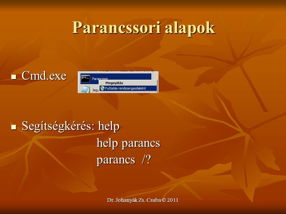 Dr. Johanyák Zs. Csaba © 2011 Parancssori alapok  Cmd.exe  Segítségkérés: help help parancs help parancs parancs /? parancs /?