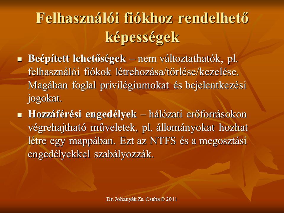 Dr. Johanyák Zs. Csaba © 2011 Felhasználói fiókhoz rendelhető képességek  Beépített lehetőségek – nem változtathatók, pl. felhasználói fiókok létreho