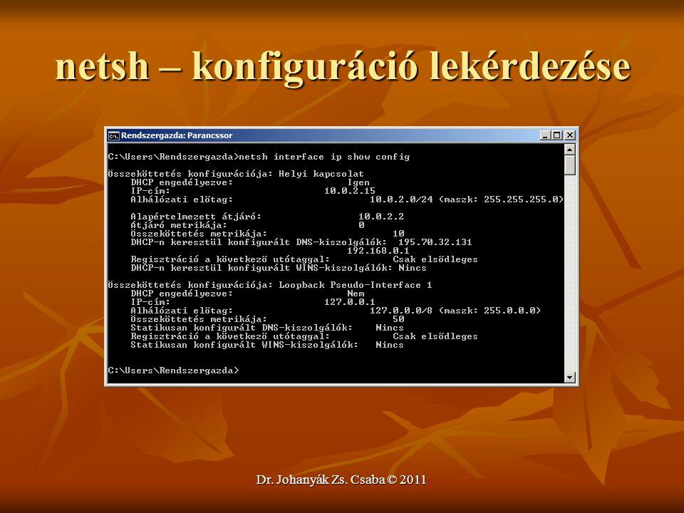 Dr. Johanyák Zs. Csaba © 2011 netsh – konfiguráció lekérdezése