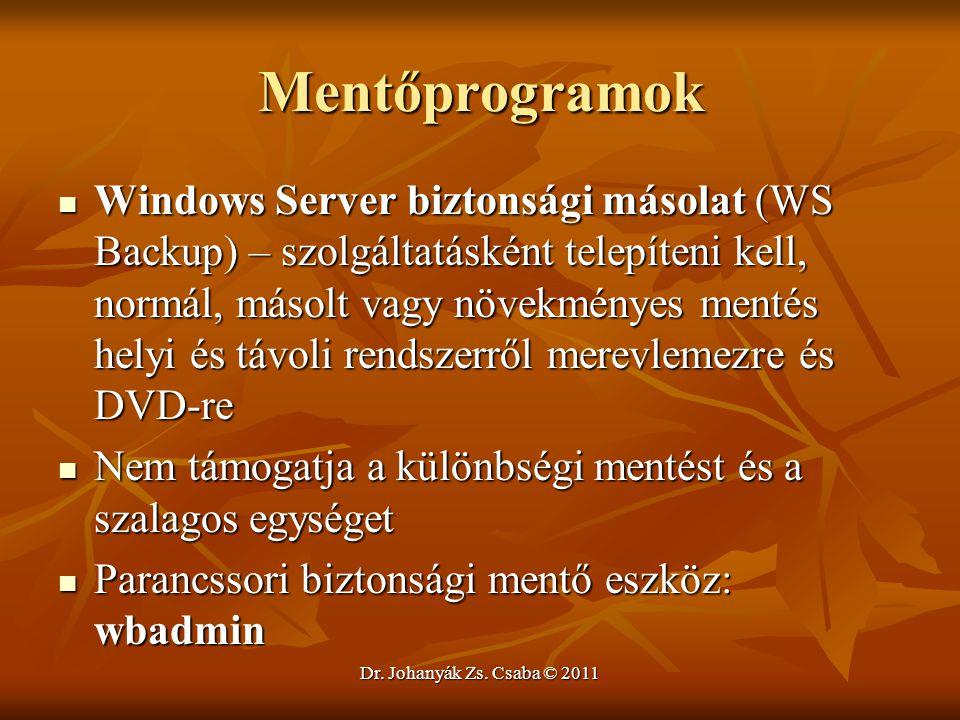 Dr. Johanyák Zs. Csaba © 2011 Mentőprogramok  Windows Server biztonsági másolat (WS Backup) – szolgáltatásként telepíteni kell, normál, másolt vagy n