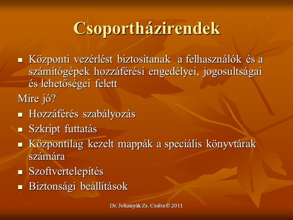 Dr. Johanyák Zs. Csaba © 2011 Csoportházirendek  Központi vezérlést biztosítanak a felhasználók és a számítógépek hozzáférési engedélyei, jogosultság
