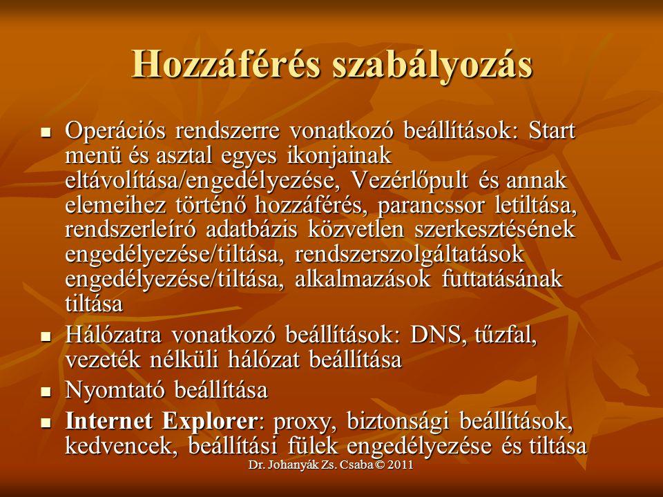 Dr. Johanyák Zs. Csaba © 2011 Hozzáférés szabályozás  Operációs rendszerre vonatkozó beállítások: Start menü és asztal egyes ikonjainak eltávolítása/