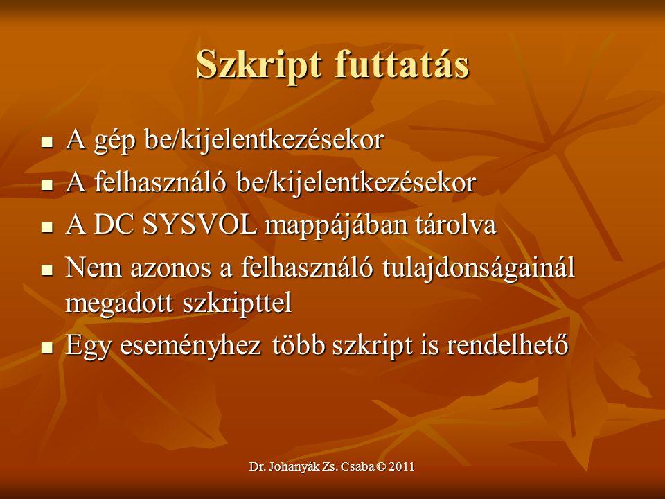 Dr. Johanyák Zs. Csaba © 2011 Szkript futtatás  A gép be/kijelentkezésekor  A felhasználó be/kijelentkezésekor  A DC SYSVOL mappájában tárolva  Ne