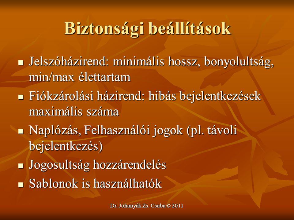 Dr. Johanyák Zs. Csaba © 2011 Biztonsági beállítások  Jelszóházirend: minimális hossz, bonyolultság, min/max élettartam  Fiókzárolási házirend: hibá