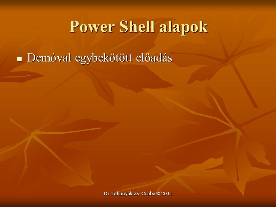 Power Shell alapok  Demóval egybekötött előadás Dr. Johanyák Zs. Csaba © 2011