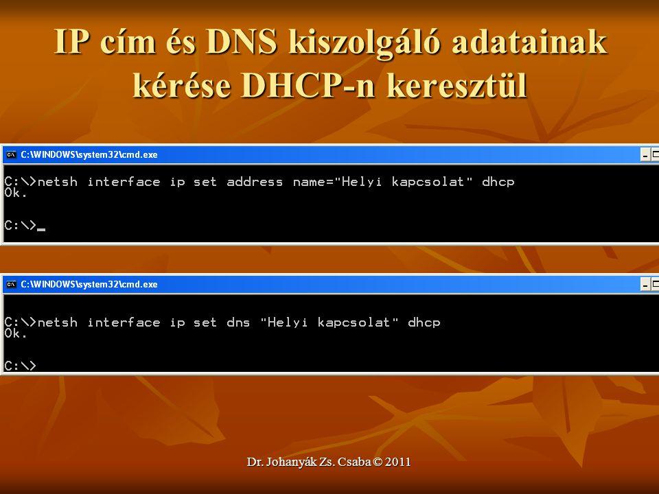 Dr. Johanyák Zs. Csaba © 2011 IP cím és DNS kiszolgáló adatainak kérése DHCP-n keresztül