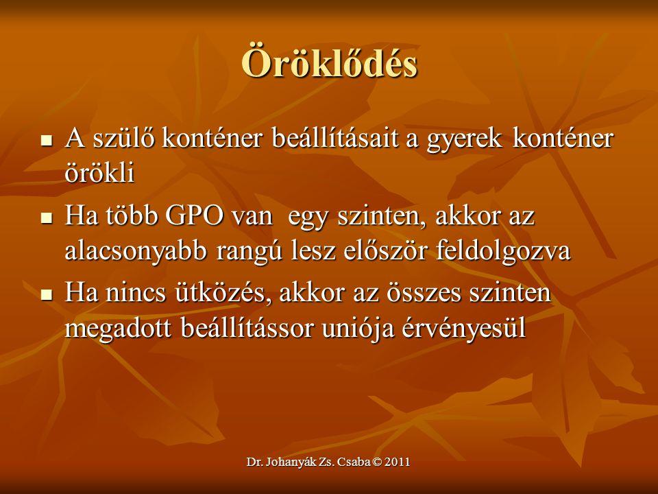 Dr. Johanyák Zs. Csaba © 2011 Öröklődés  A szülő konténer beállításait a gyerek konténer örökli  Ha több GPO van egy szinten, akkor az alacsonyabb r