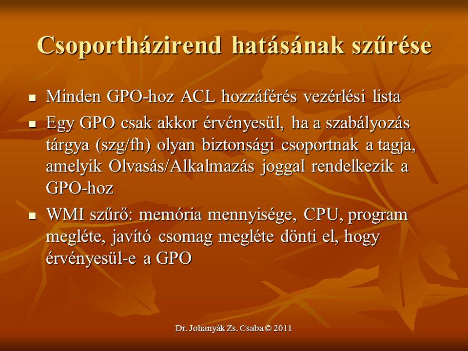 Dr. Johanyák Zs. Csaba © 2011 Csoportházirend hatásának szűrése  Minden GPO-hoz ACL hozzáférés vezérlési lista  Egy GPO csak akkor érvényesül, ha a