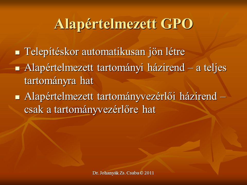 Dr. Johanyák Zs. Csaba © 2011 Alapértelmezett GPO  Telepítéskor automatikusan jön létre  Alapértelmezett tartományi házirend – a teljes tartományra