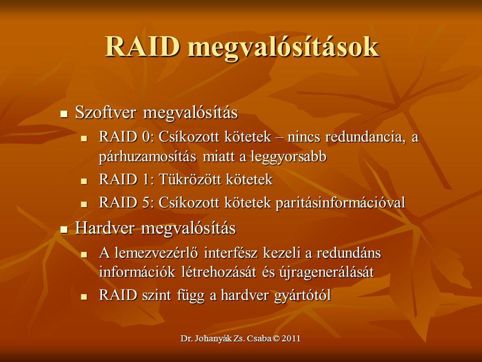 Dr. Johanyák Zs. Csaba © 2011 RAID megvalósítások  Szoftver megvalósítás  RAID 0: Csíkozott kötetek – nincs redundancia, a párhuzamosítás miatt a le