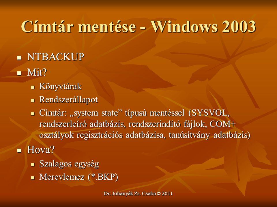 """Dr. Johanyák Zs. Csaba © 2011 Címtár mentése - Windows 2003  NTBACKUP  Mit?  Könyvtárak  Rendszerállapot  Címtár: """"system state"""" típusú mentéssel"""