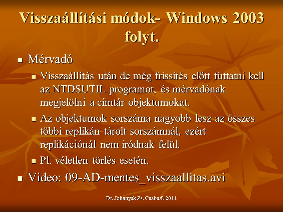 Dr. Johanyák Zs. Csaba © 2011 Visszaállítási módok- Windows 2003 folyt.  Mérvadó  Visszaállítás után de még frissítés előtt futtatni kell az NTDSUTI