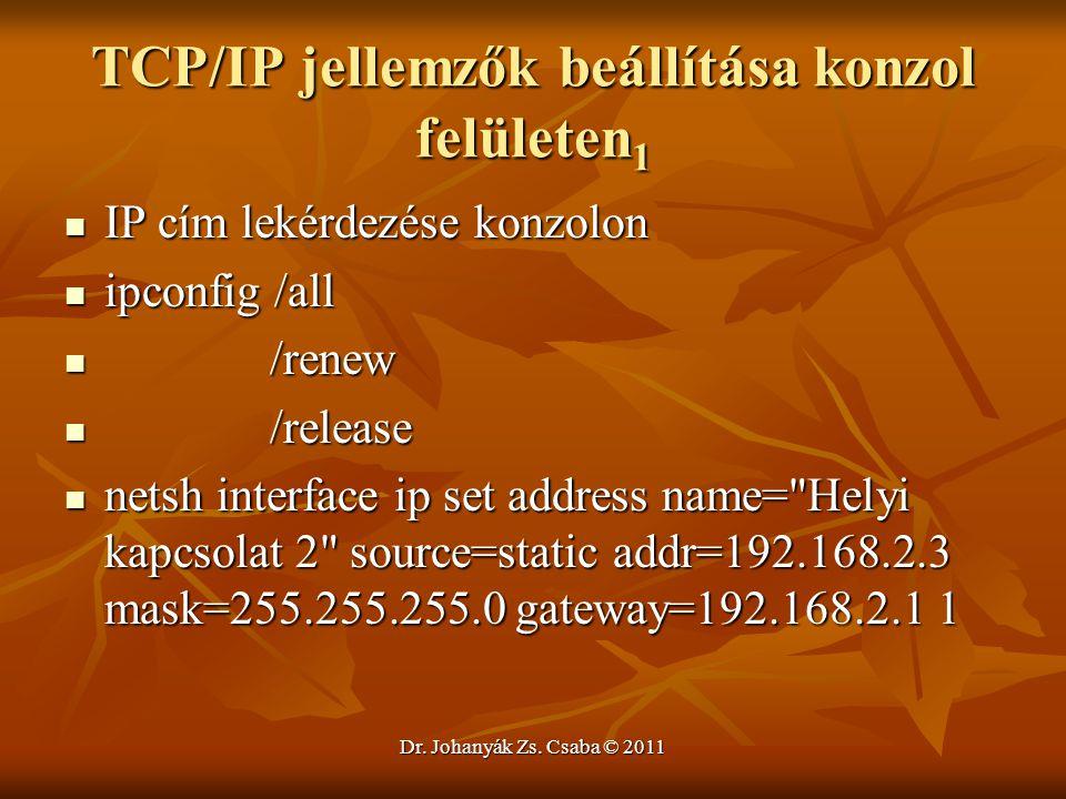 Dr. Johanyák Zs. Csaba © 2011 TCP/IP jellemzők beállítása konzol felületen 1  IP cím lekérdezése konzolon  ipconfig /all  /renew  /release  netsh