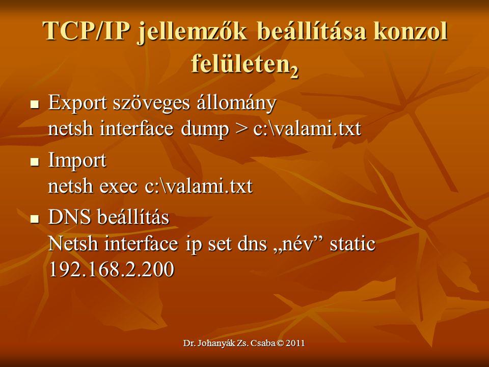 Dr. Johanyák Zs. Csaba © 2011 TCP/IP jellemzők beállítása konzol felületen 2  Export szöveges állomány netsh interface dump > c:\valami.txt  Import