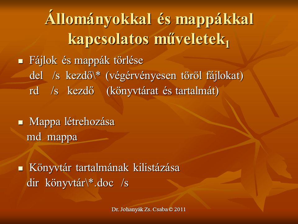 Dr. Johanyák Zs. Csaba © 2011 Állományokkal és mappákkal kapcsolatos műveletek 1  Fájlok és mappák törlése del /s kezdő\* (végérvényesen töröl fájlok