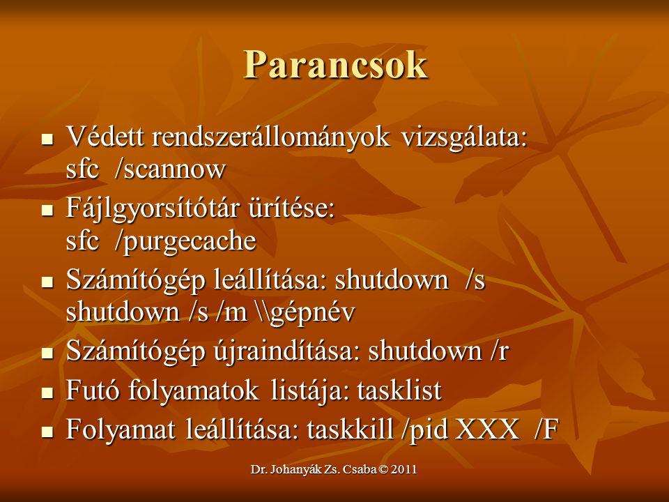 Dr. Johanyák Zs. Csaba © 2011 Parancsok  Védett rendszerállományok vizsgálata: sfc /scannow  Fájlgyorsítótár ürítése: sfc /purgecache  Számítógép l