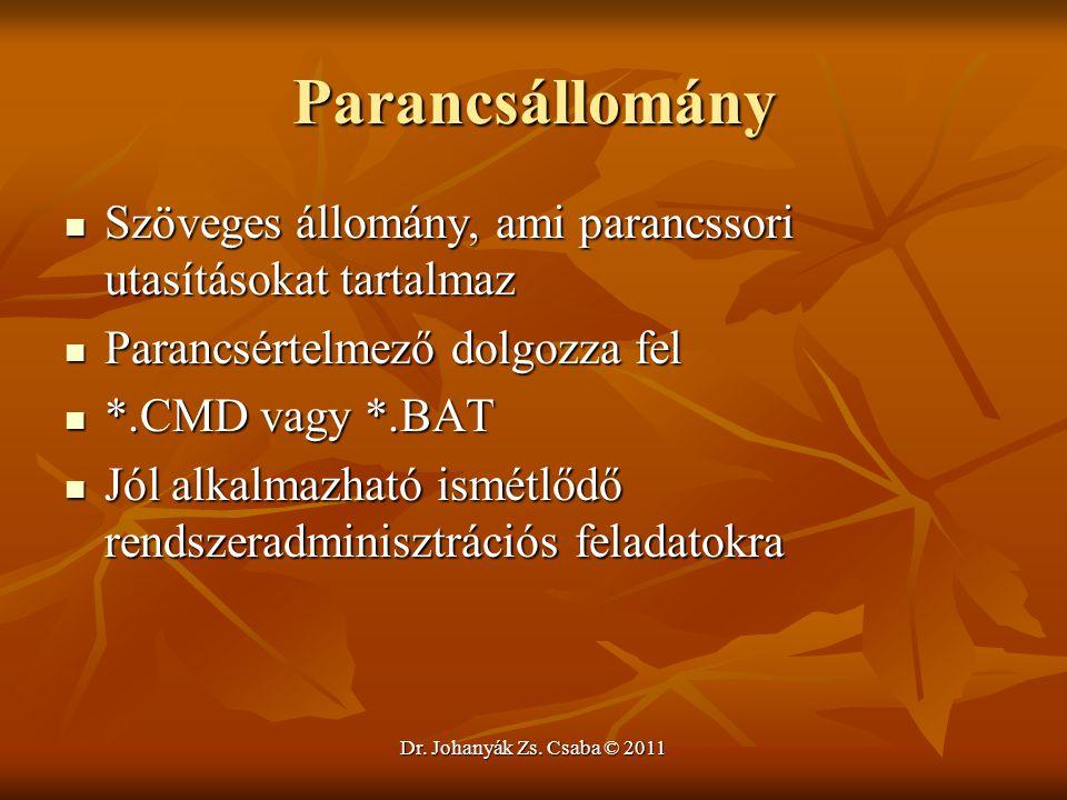 Dr. Johanyák Zs. Csaba © 2011 Parancsállomány  Szöveges állomány, ami parancssori utasításokat tartalmaz  Parancsértelmező dolgozza fel  *.CMD vagy