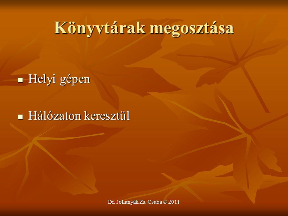 Dr. Johanyák Zs. Csaba © 2011 Könyvtárak megosztása  Helyi gépen  Hálózaton keresztül