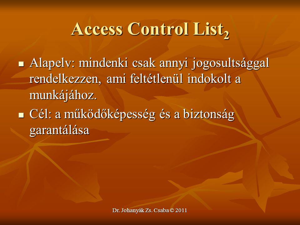 Dr. Johanyák Zs. Csaba © 2011 Access Control List 2  Alapelv: mindenki csak annyi jogosultsággal rendelkezzen, ami feltétlenül indokolt a munkájához.