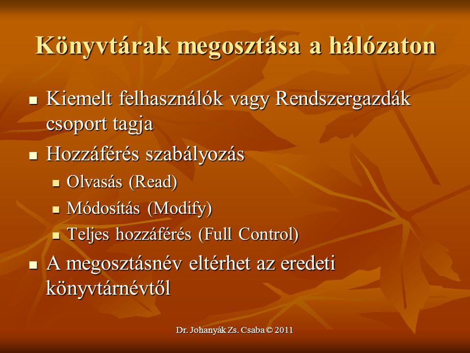 Dr. Johanyák Zs. Csaba © 2011 Könyvtárak megosztása a hálózaton  Kiemelt felhasználók vagy Rendszergazdák csoport tagja  Hozzáférés szabályozás  Ol