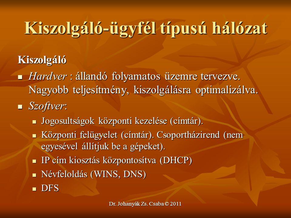 Dr. Johanyák Zs. Csaba © 2011 Kiszolgáló-ügyfél típusú hálózat Kiszolgáló  Hardver : állandó folyamatos üzemre tervezve. Nagyobb teljesítmény, kiszol