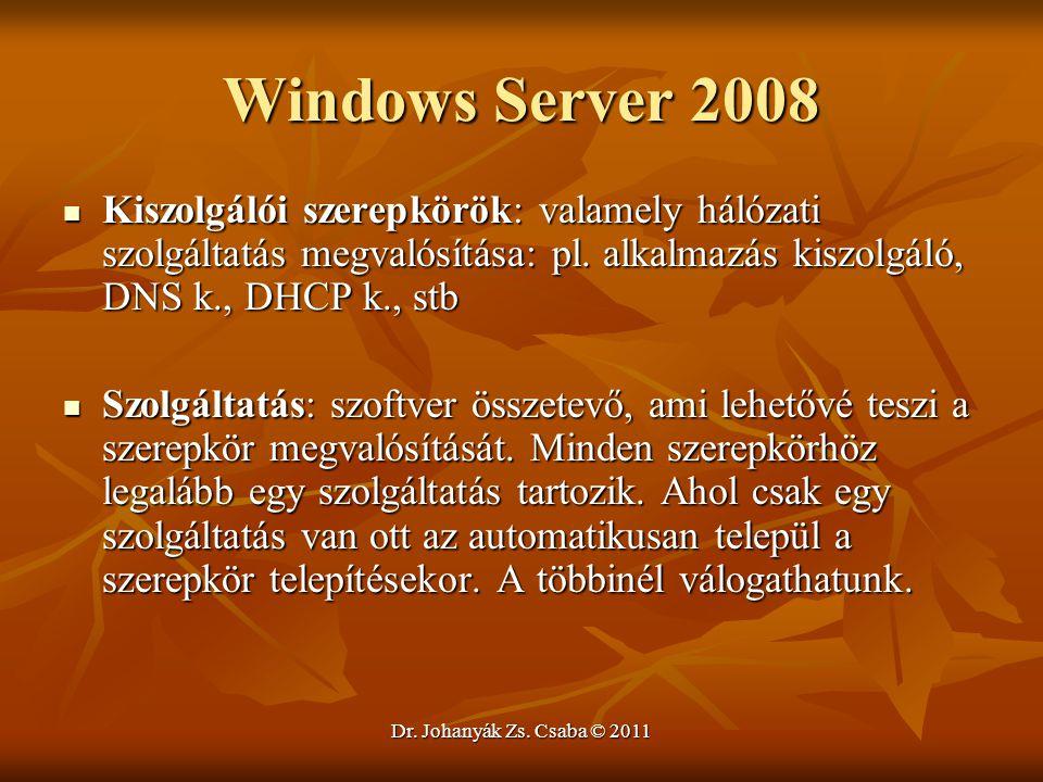 Dr. Johanyák Zs. Csaba © 2011 Windows Server 2008  Kiszolgálói szerepkörök: valamely hálózati szolgáltatás megvalósítása: pl. alkalmazás kiszolgáló,