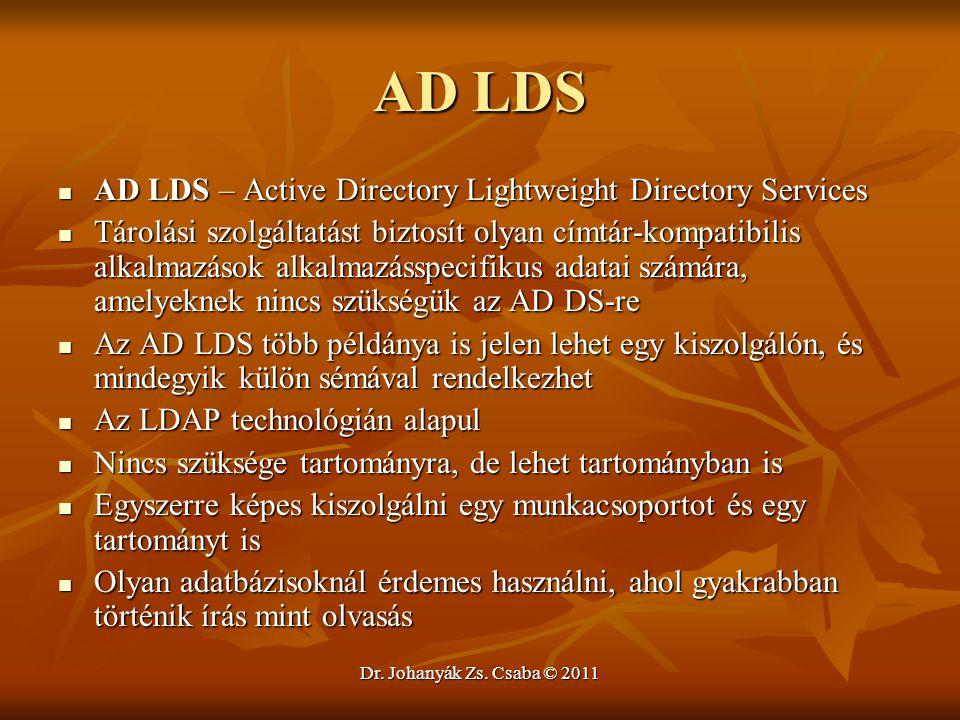 Dr. Johanyák Zs. Csaba © 2011 AD LDS  AD LDS – Active Directory Lightweight Directory Services  Tárolási szolgáltatást biztosít olyan címtár-kompati