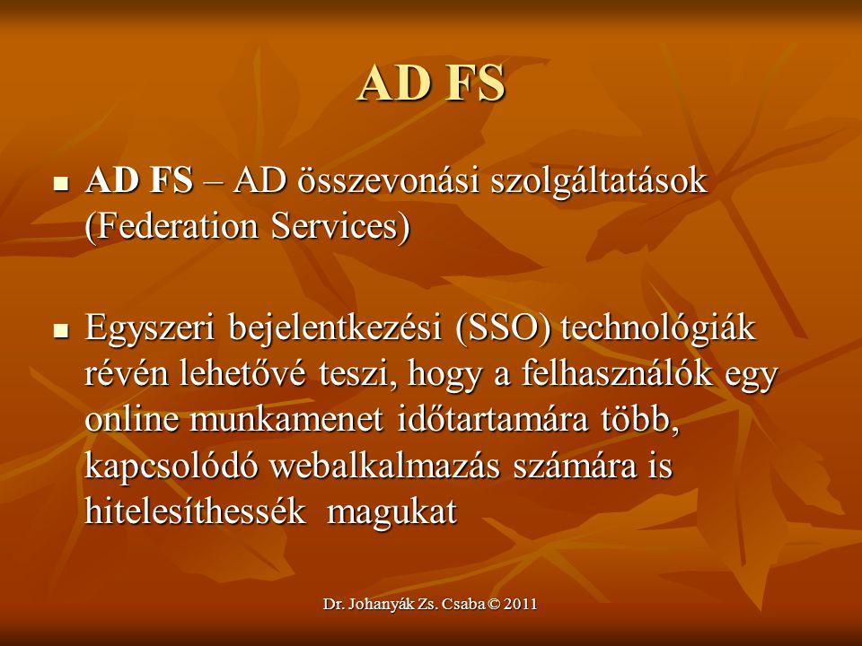 Dr. Johanyák Zs. Csaba © 2011 AD FS  AD FS – AD összevonási szolgáltatások (Federation Services)  Egyszeri bejelentkezési (SSO) technológiák révén l